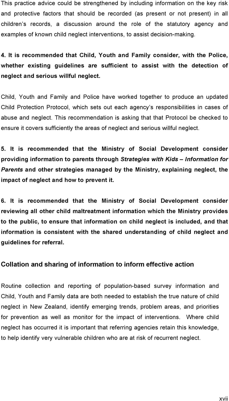 It is recommended that Child, Youth and Family consider, with the Police, whether existing guidelines are sufficient to assist with the detection of neglect and serious willful neglect.