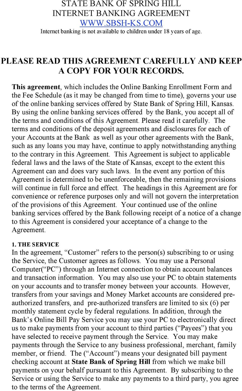 This agreement, which includes the Online Banking Enrollment Form and the Fee Schedule (as it may be changed from time to time), governs your use of the online banking services offered by State Bank
