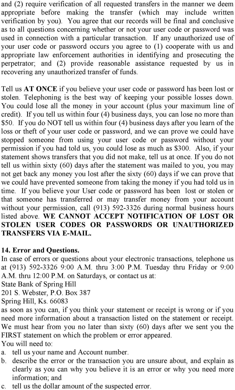 If any unauthorized use of your user code or password occurs you agree to (1) cooperate with us and appropriate law enforcement authorities in identifying and prosecuting the perpetrator; and (2)