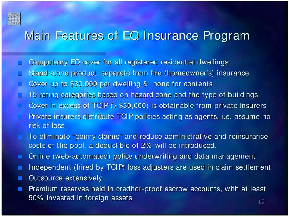 acting as agents, i.e. assume no risk of loss To eliminate penny claims and reduce administrative and reinsurance costs of the pool, a deductible of 2% will be introduced.