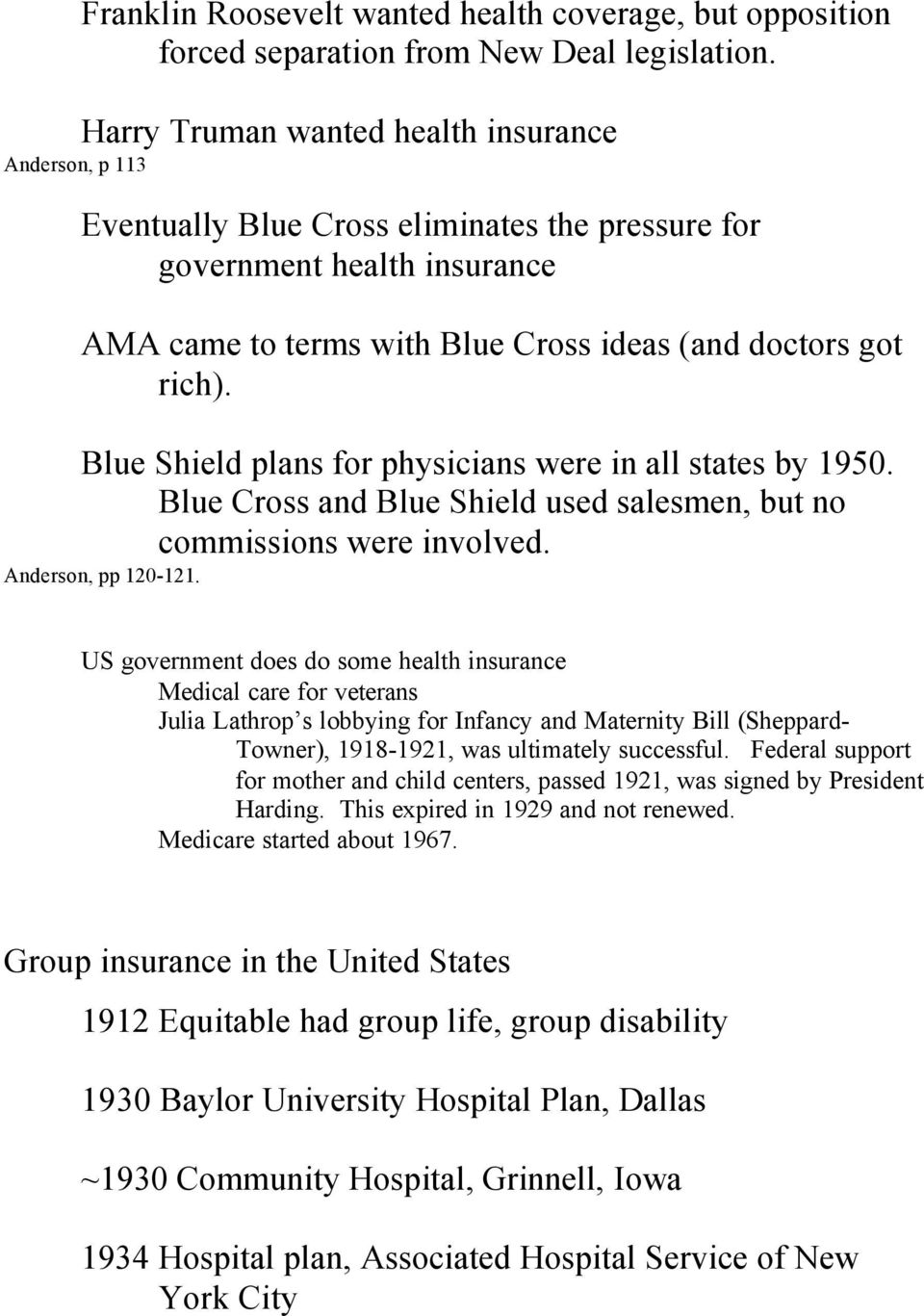 Blue Shield plans for physicians were in all states by 1950. Blue Cross and Blue Shield used salesmen, but no commissions were involved. Anderson, pp 120-121.