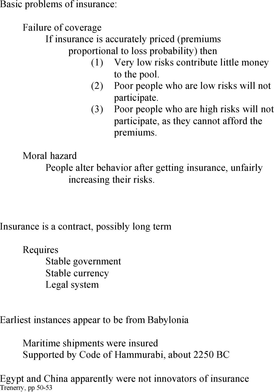 Moral hazard People alter behavior after getting insurance, unfairly increasing their risks.