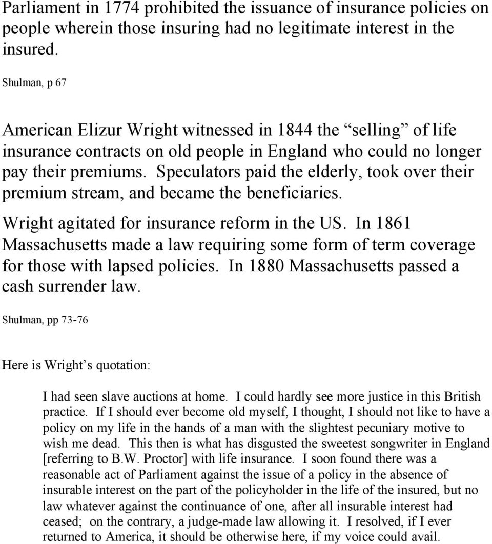 Speculators paid the elderly, took over their premium stream, and became the beneficiaries. Wright agitated for insurance reform in the US.