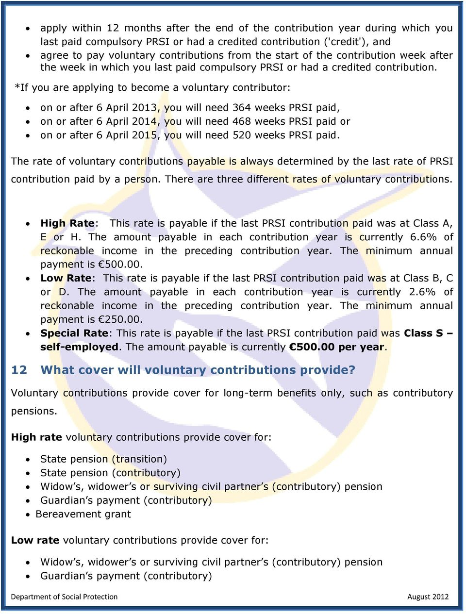 *If you are applying to become a voluntary contributor: on or after 6 April 2013, you will need 364 weeks PRSI paid, on or after 6 April 2014, you will need 468 weeks PRSI paid or on or after 6 April