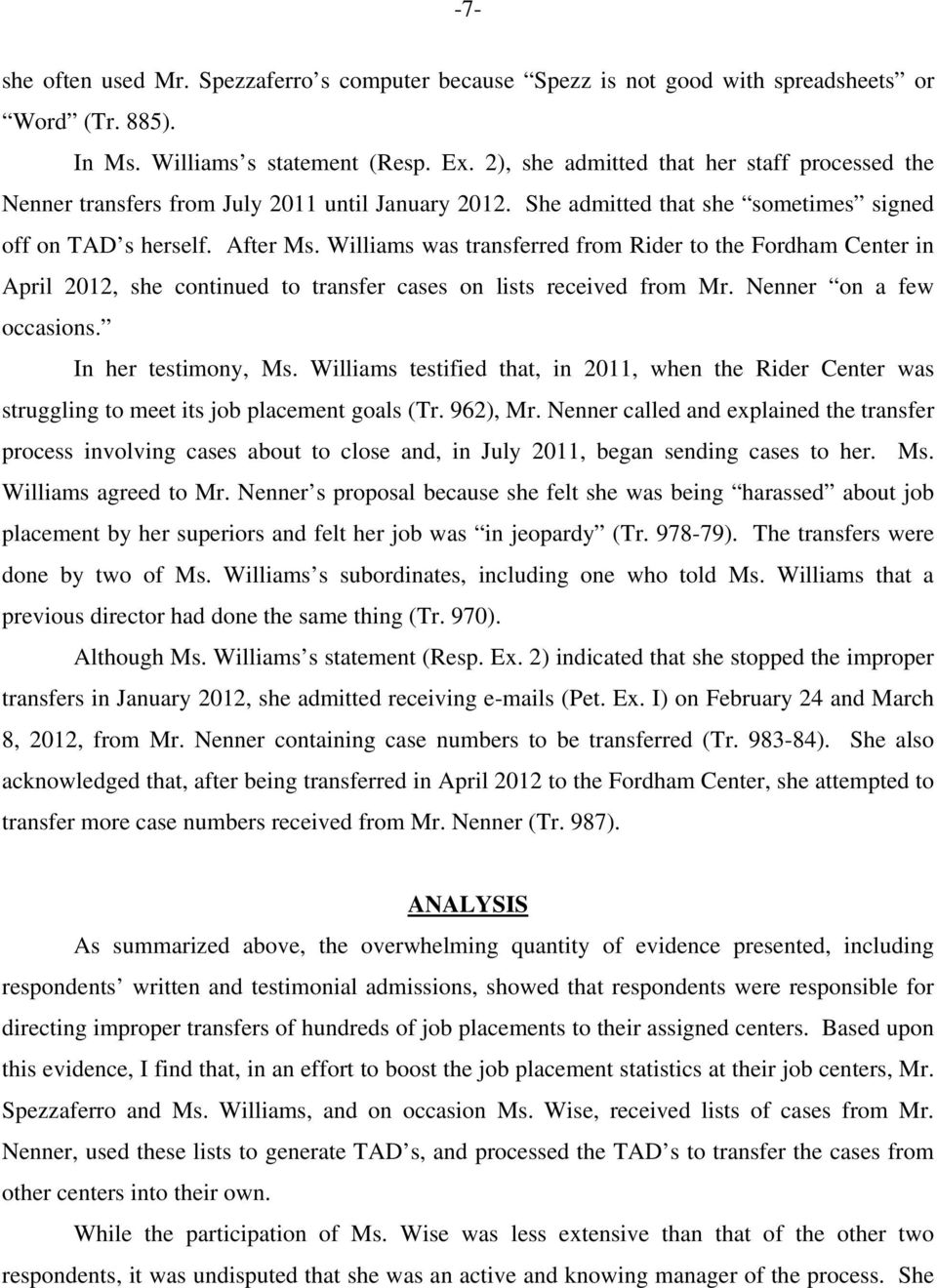 Williams was transferred from Rider to the Fordham Center in April 2012, she continued to transfer cases on lists received from Mr. Nenner on a few occasions. In her testimony, Ms.