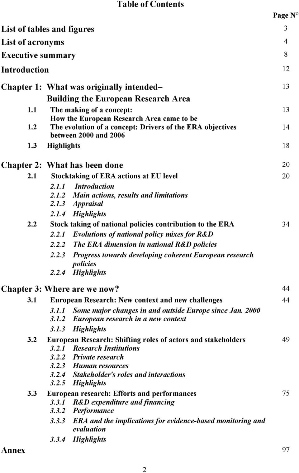 3 Highlights 18 Chapter 2: What has been done 20 2.1 Stocktaking of ERA actions at EU level 20 2.1.1 Introduction 2.1.2 Main actions, results and limitations 2.1.3 Appraisal 2.1.4 Highlights 2.