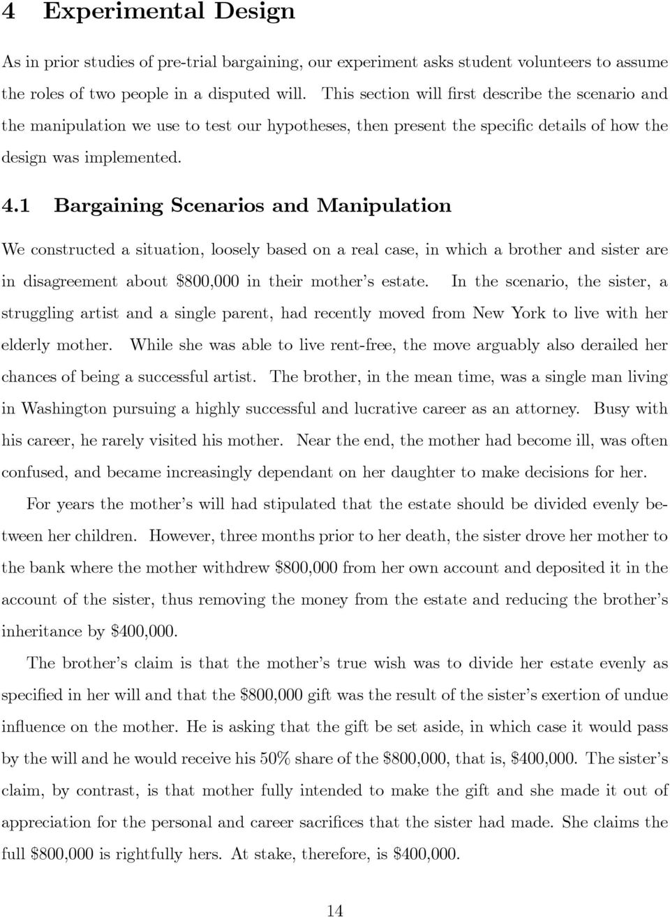 1 Bargaining Scenarios and Manipulation We constructed a situation, loosely based on a real case, in which a brother and sister are in disagreement about $800,000 in their mother s estate.