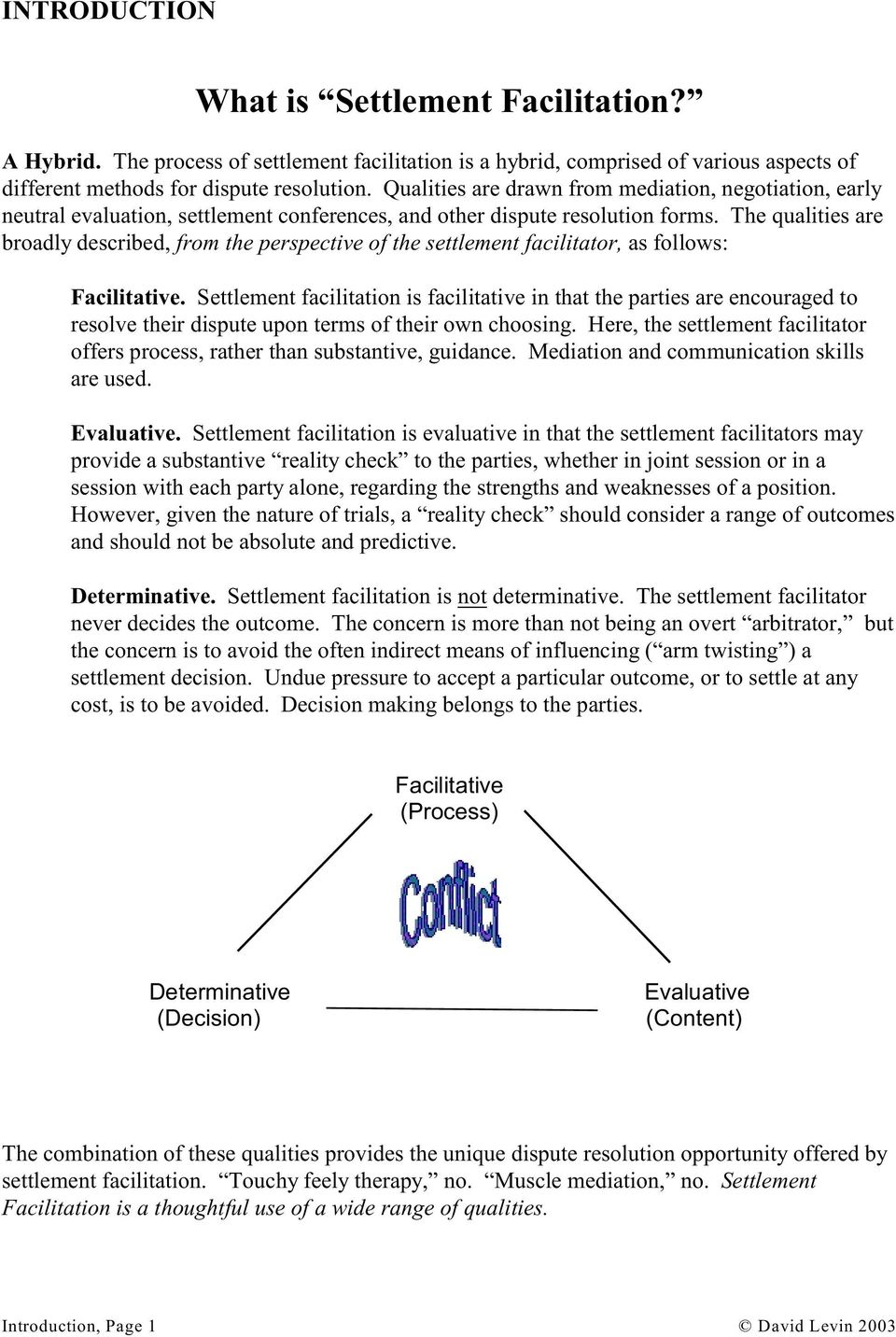 The qualities are broadly described, from the perspective of the settlement facilitator, as follows: Facilitative.