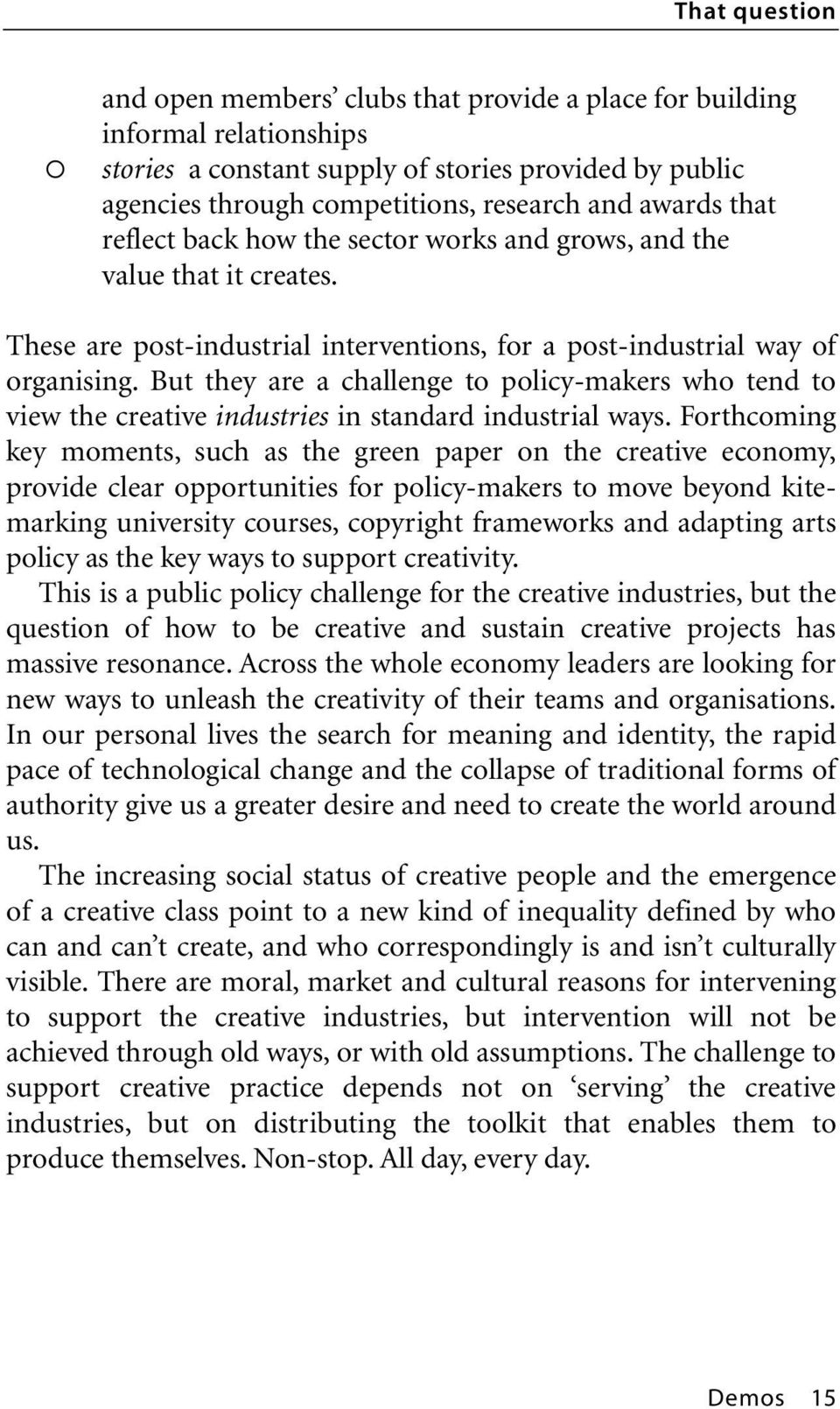 But they are a challenge to policy-makers who tend to view the creative industries in standard industrial ways.