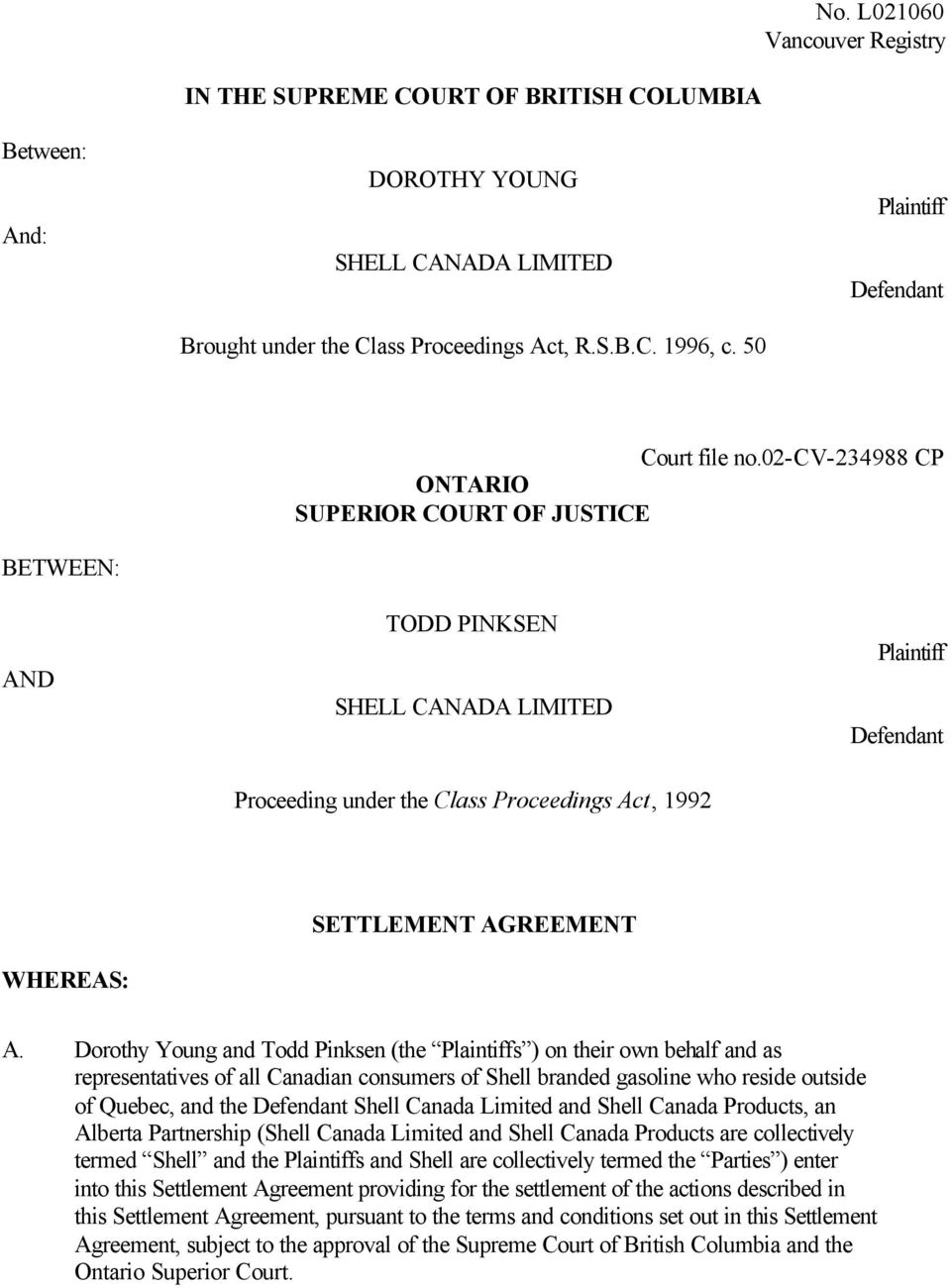02-cv-234988 CP ONTARIO SUPERIOR COURT OF JUSTICE BETWEEN: AND TODD PINKSEN SHELL CANADA LIMITED Plaintiff Defendant Proceeding under the Class Proceedings Act, 1992 WHEREAS: SETTLEMENT AGREEMENT A.