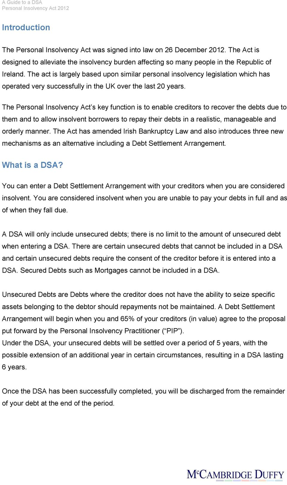 The Personal Insolvency Act s key function is to enable creditors to recover the debts due to them and to allow insolvent borrowers to repay their debts in a realistic, manageable and orderly manner.