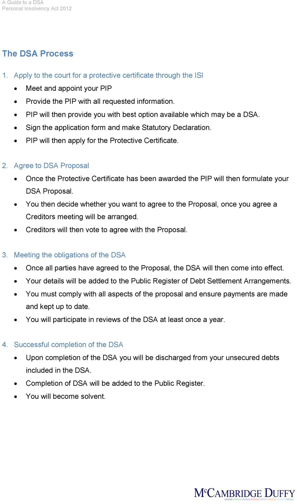 Agree to DSA Proposal Once the Protective Certificate has been awarded the PIP will then formulate your DSA Proposal.