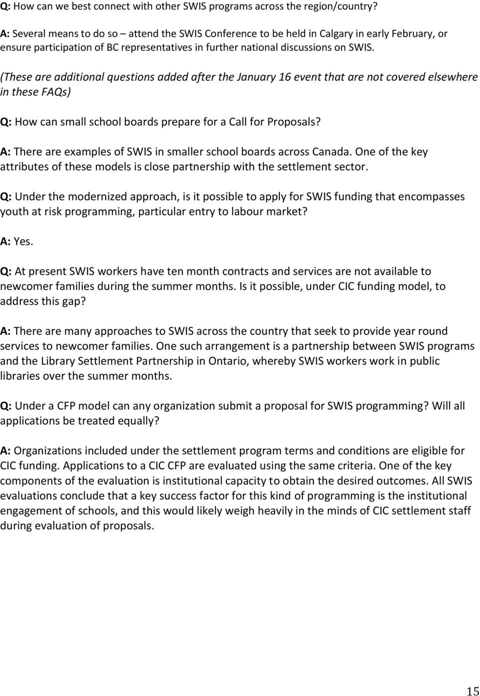 (These are additional questions added after the January 16 event that are not covered elsewhere in these FAQs) Q: How can small school boards prepare for a Call for Proposals?