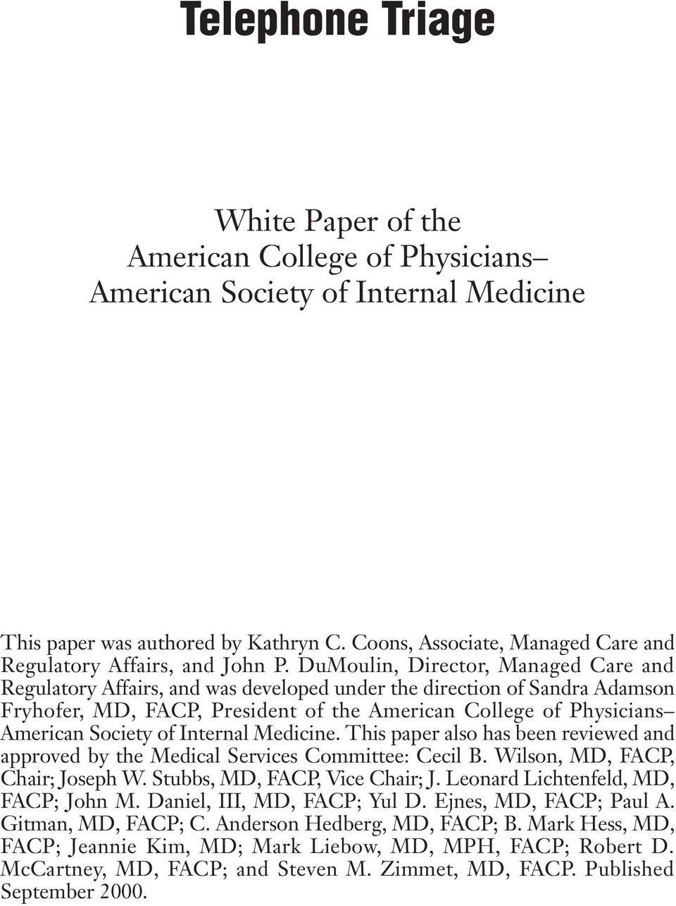 of Internal Medicine. This paper also has been reviewed and approved by the Medical Services Committee: Cecil B. Wilson, MD, FACP, Chair; Joseph W. Stubbs, MD, FACP, Vice Chair; J.