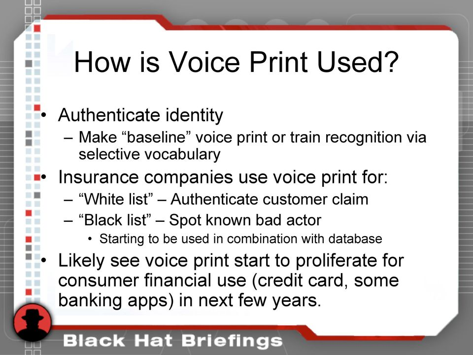 Insurance companies use voice print for: White list Authenticate customer claim Black list Spot