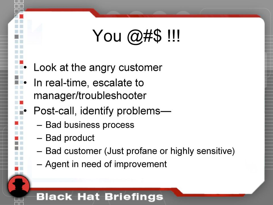 manager/troubleshooter Post-call, identify problems Bad