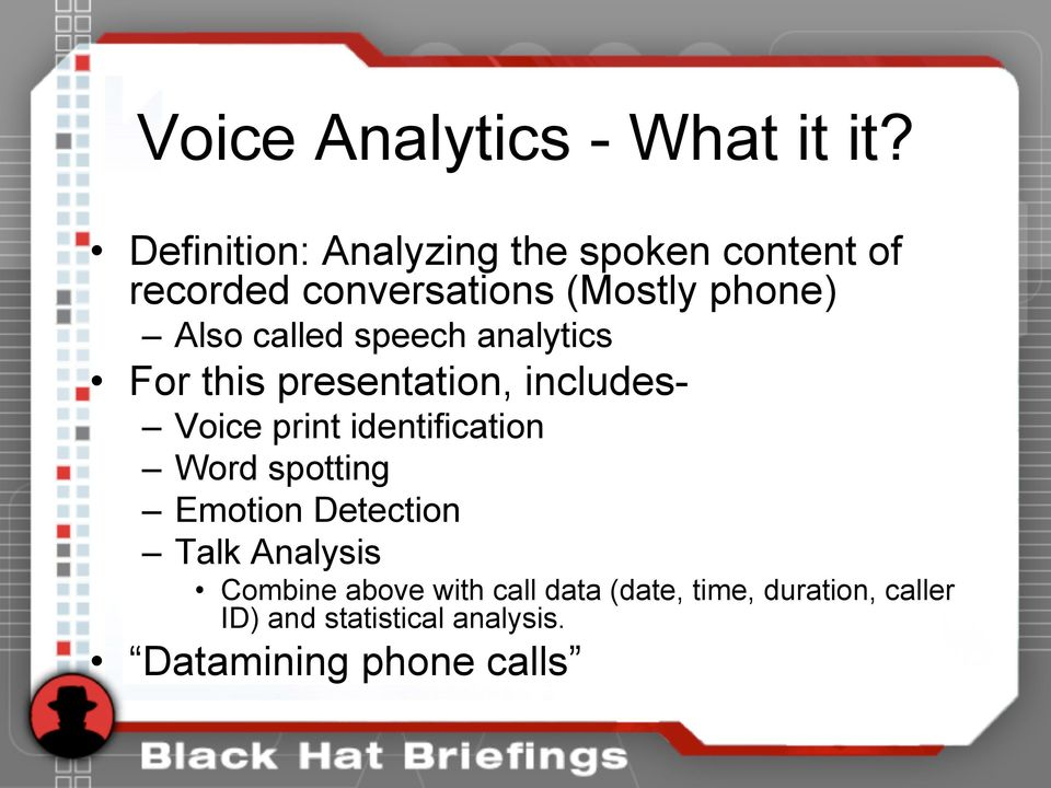 called speech analytics For this presentation, includes- Voice print identification Word