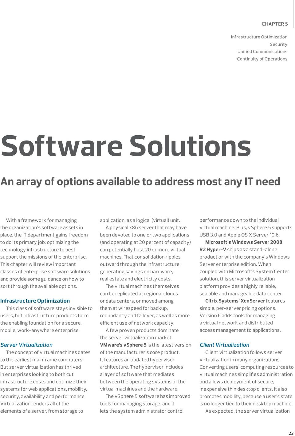 This chapter will review important classes of enterprise software solutions and provide some guidance on how to sort through the available options.