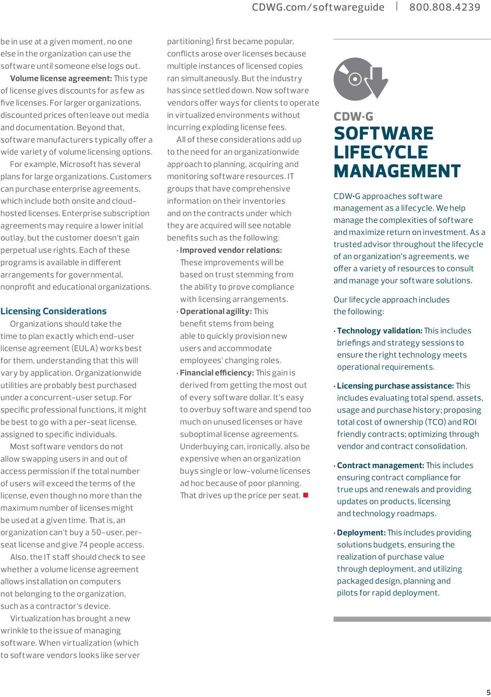 Beyond that, software manufacturers typically offer a wide variety of volume licensing options. For example, Microsoft has several plans for large organizations.