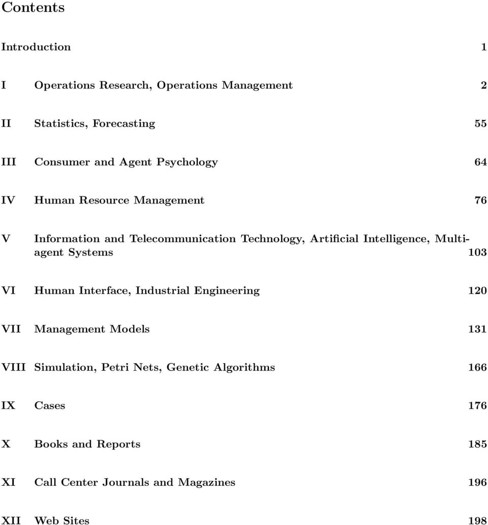 Intelligence, Multiagent Systems 103 VI Human Interface, Industrial Engineering 120 VII Management Models 131 VIII