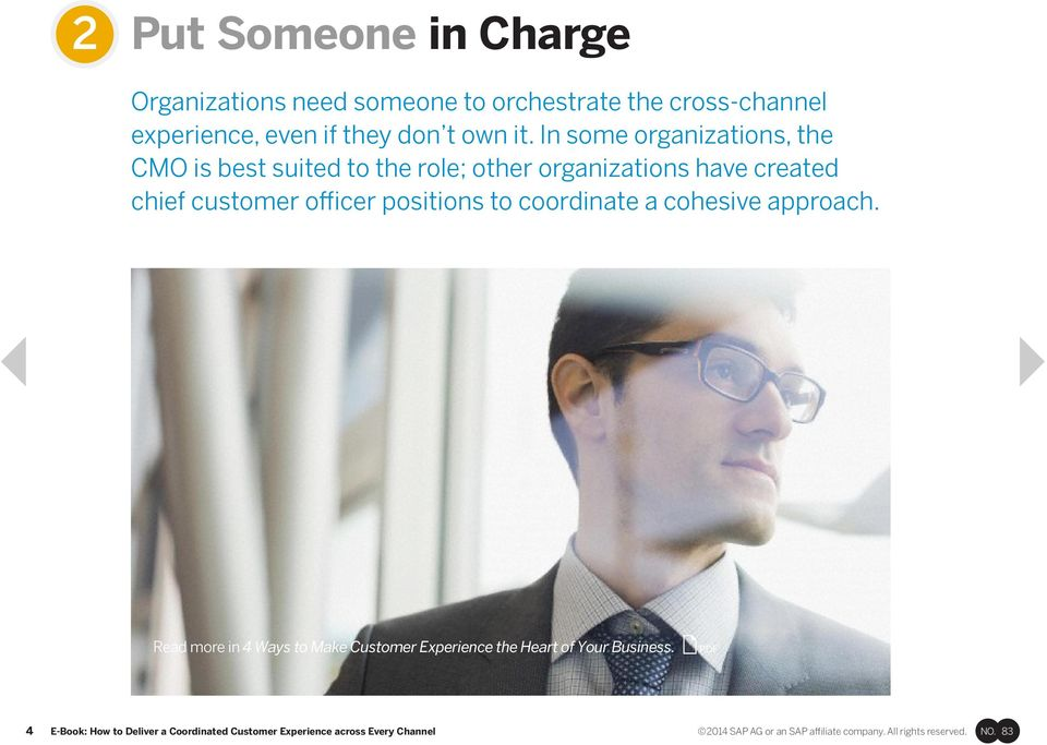 In some organizations, the CMO is best suited to the role; other organizations have created chief customer