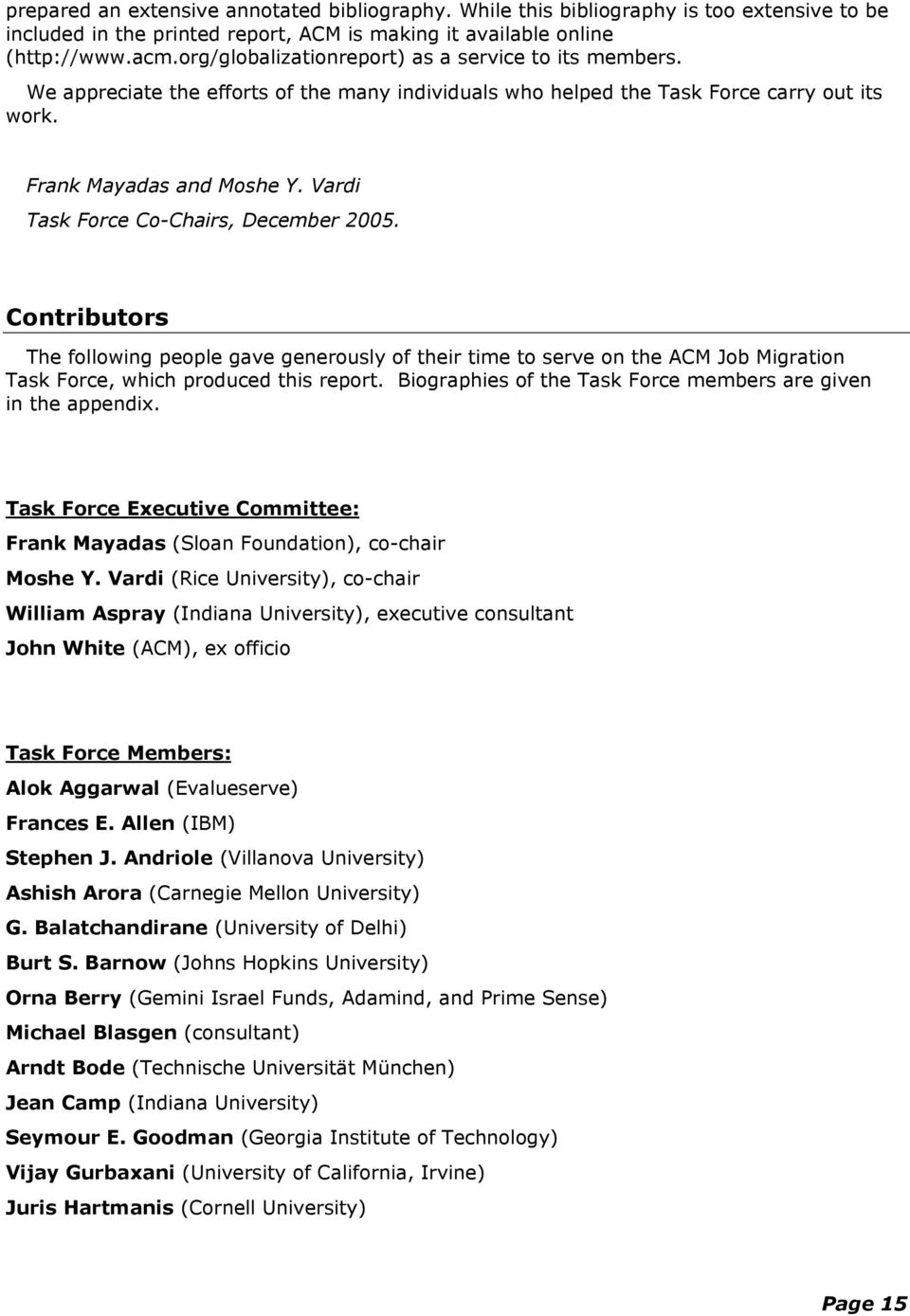 Vardi Task Force Co-Chairs, December 2005. Contributors The following people gave generously of their time to serve on the ACM Job Migration Task Force, which produced this report.