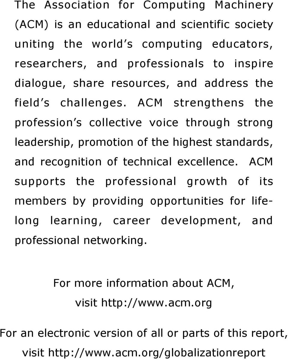 ACM strengthens the profession s collective voice through strong leadership, promotion of the highest standards, and recognition of technical excellence.