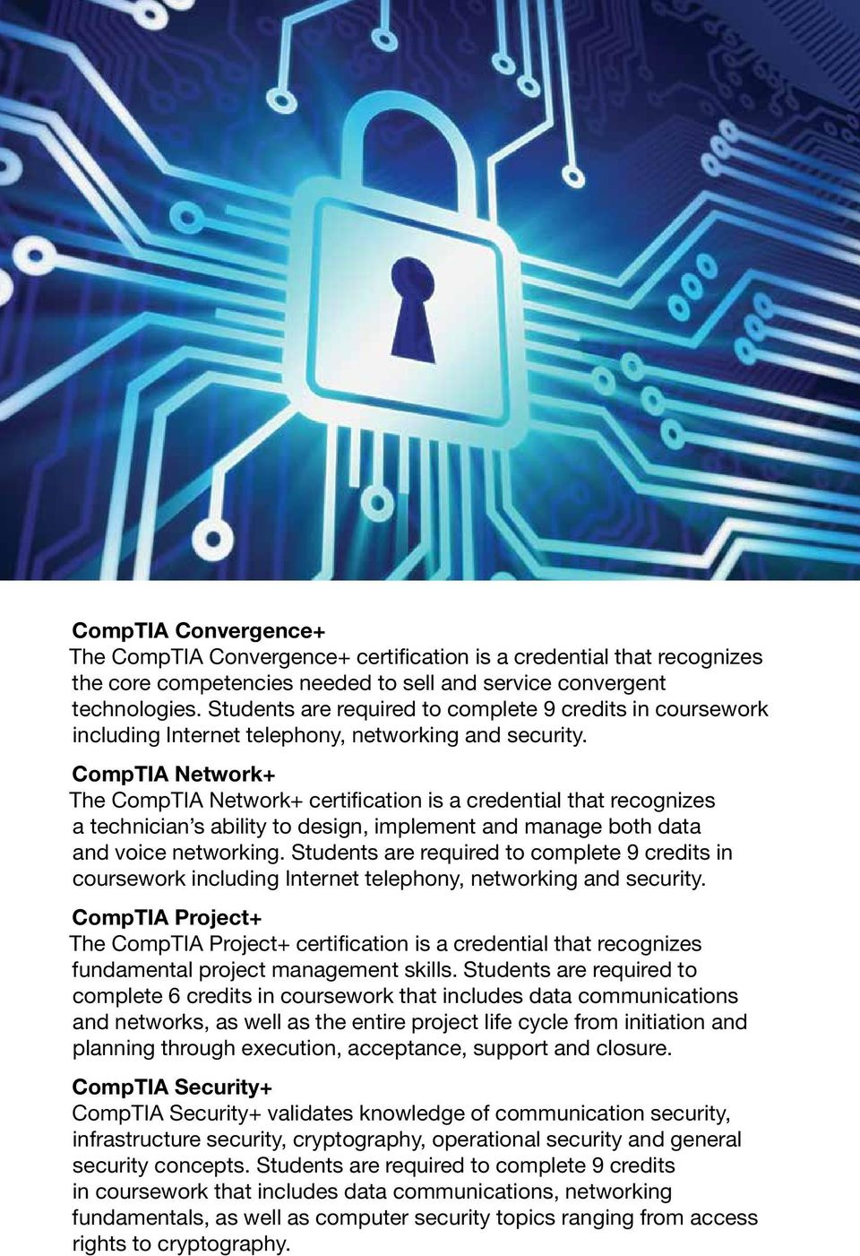 CompTIA Network+ The CompTIA Network+ certification is a credential that recognizes a technician s ability to design, implement and manage both data and voice networking.
