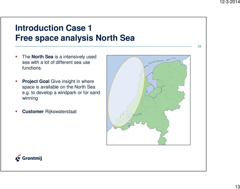 Project Goal Give insight in where space is available on the North Sea