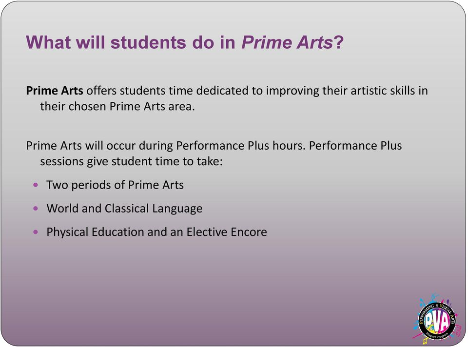chosen Prime Arts area. Prime Arts will occur during Performance Plus hours.