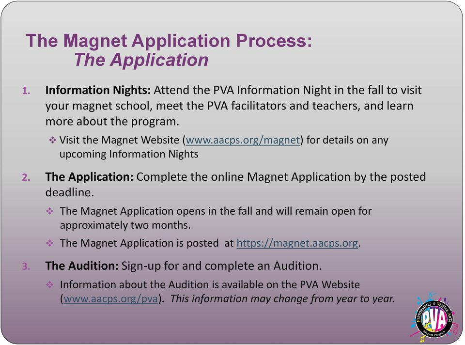 Visit the Magnet Website (www.aacps.org/magnet) for details on any upcoming Information Nights 2. The Application: Complete the online Magnet Application by the posted deadline.