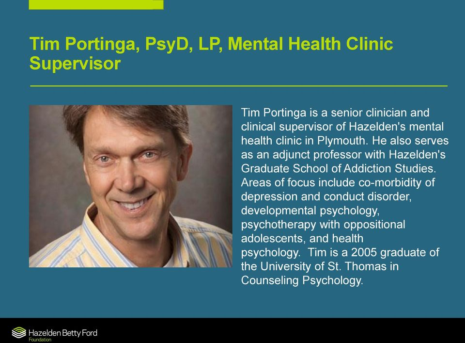 He also serves as an adjunct professor with Hazelden's Graduate School of Addiction Studies.