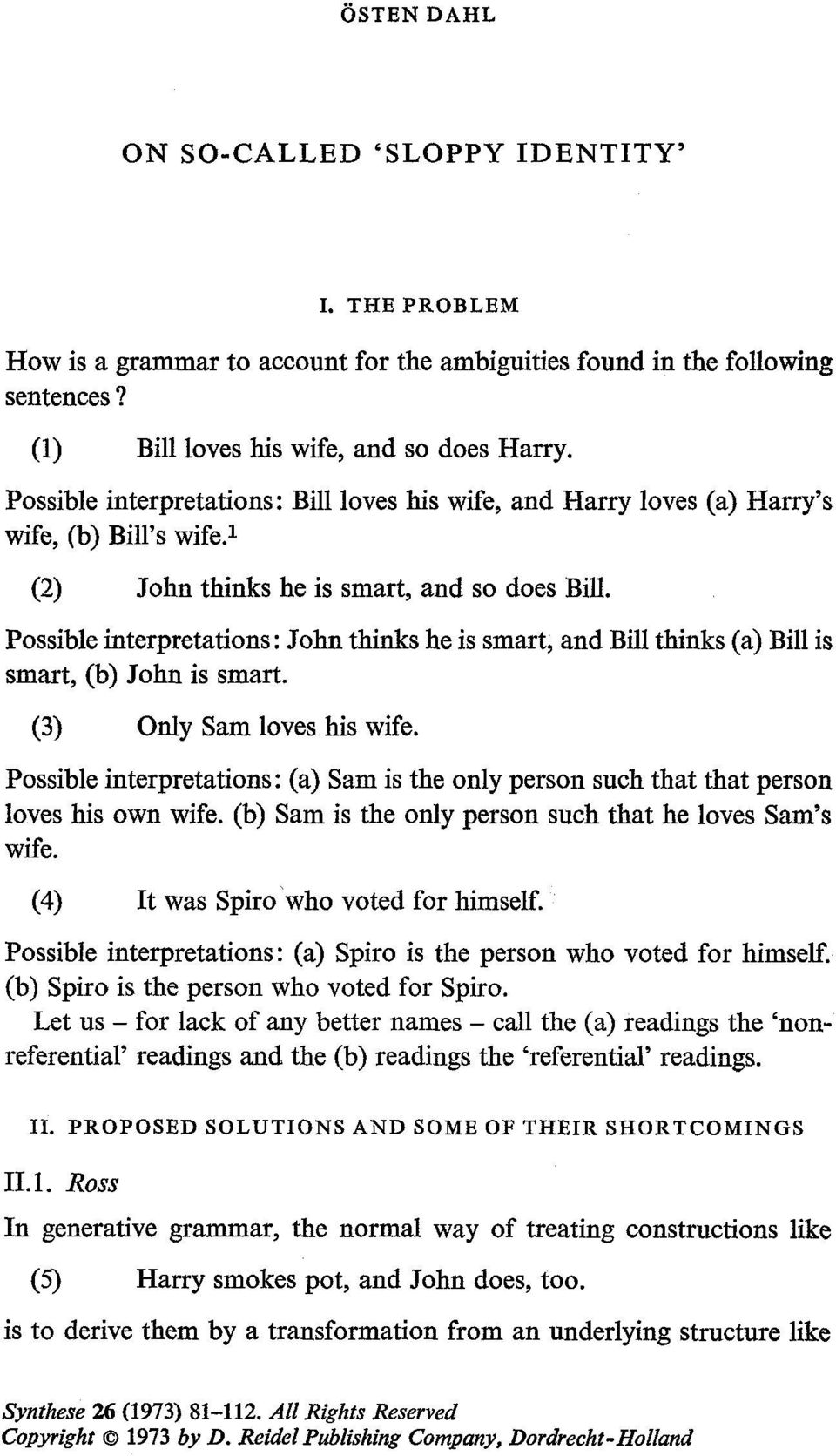 Possible interpretations: John thinks he is smart, and Bill thinks (a) Bill is smart, (b) John is smart. (3) Only Sam loves his wife.