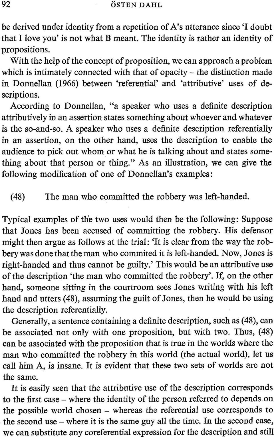 "'attributive' uses of descriptions. According to DonneUan, ""a speaker who uses a definite description attributively in an assertion states something about whoever and whatever is the so-and-so."