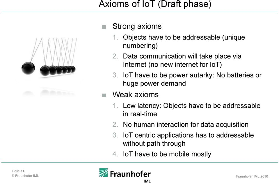 IoT have to be power autarky: No batteries or huge power demand Weak axioms 1.