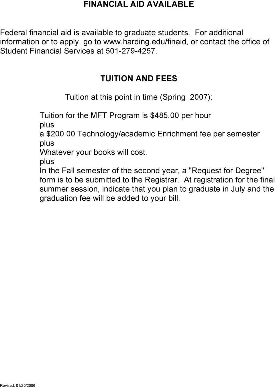 TUITION AND FEES Tuition at this point in time (Spring 2007): Tuition for the MFT Program is $485.00 per hour plus a $200.