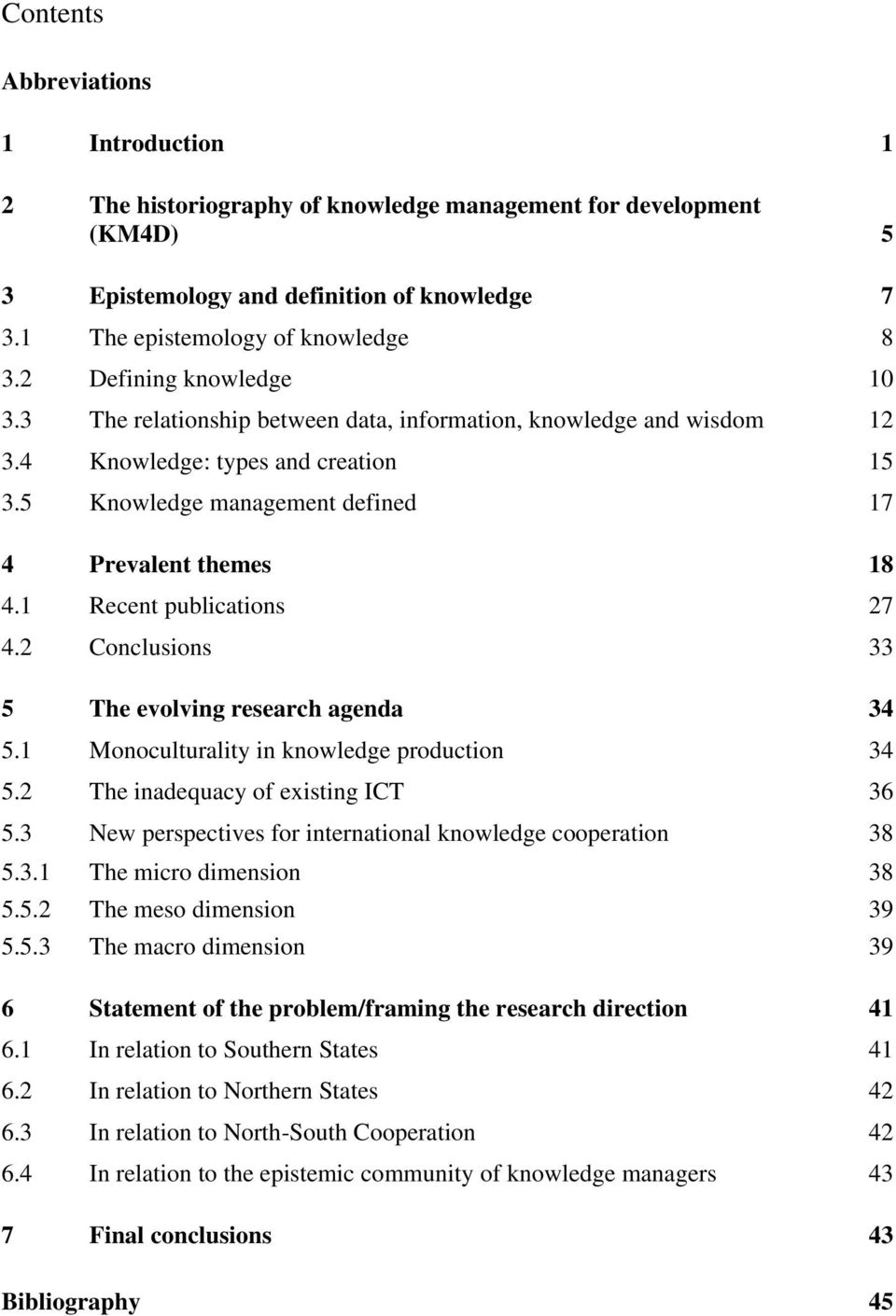 1 Recent publications 27 4.2 Conclusions 33 5 The evolving research agenda 34 5.1 Monoculturality in knowledge production 34 5.2 The inadequacy of existing ICT 36 5.