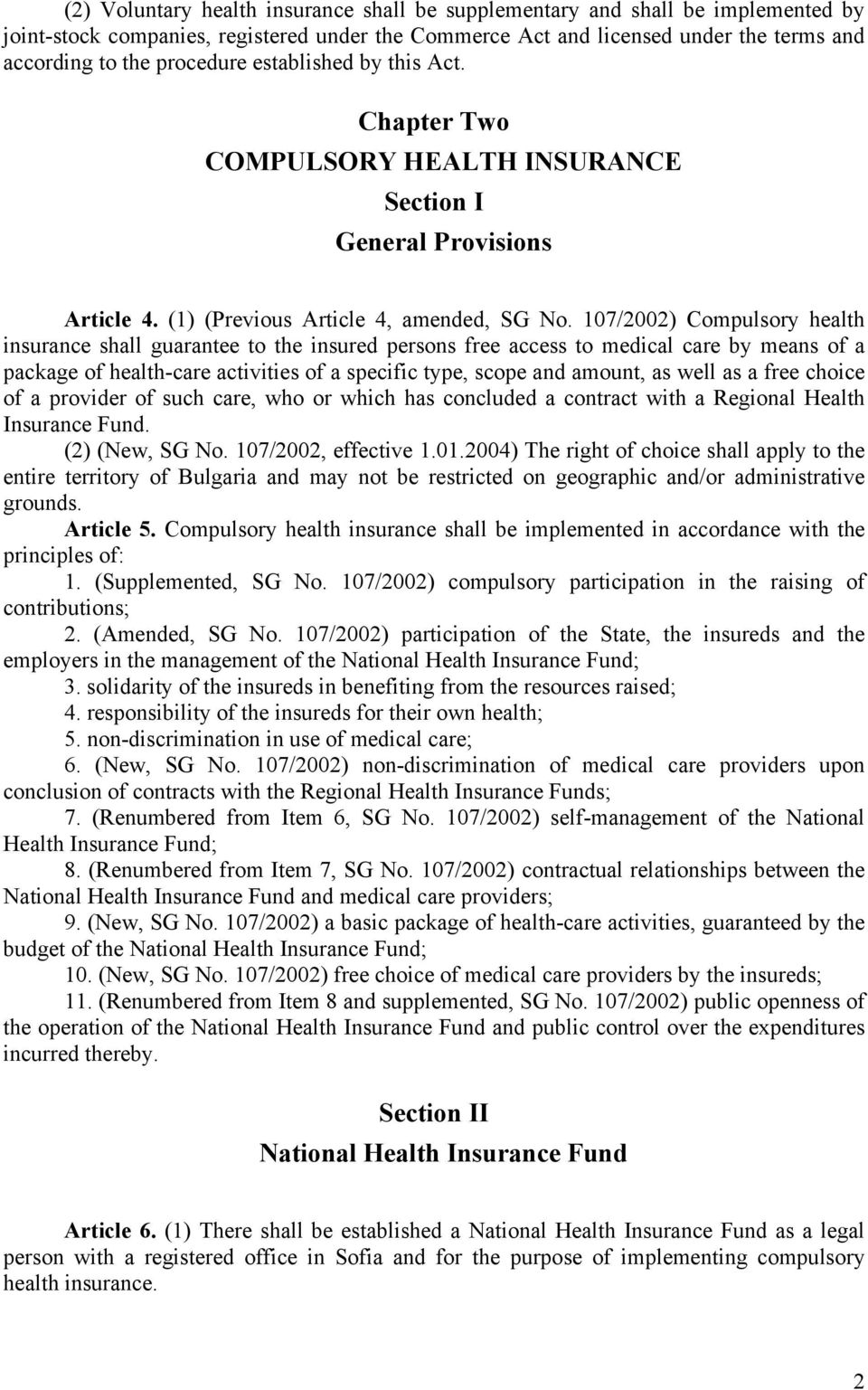 107/2002) Compulsory health insurance shall guarantee to the insured persons free access to medical care by means of a package of health-care activities of a specific type, scope and amount, as well
