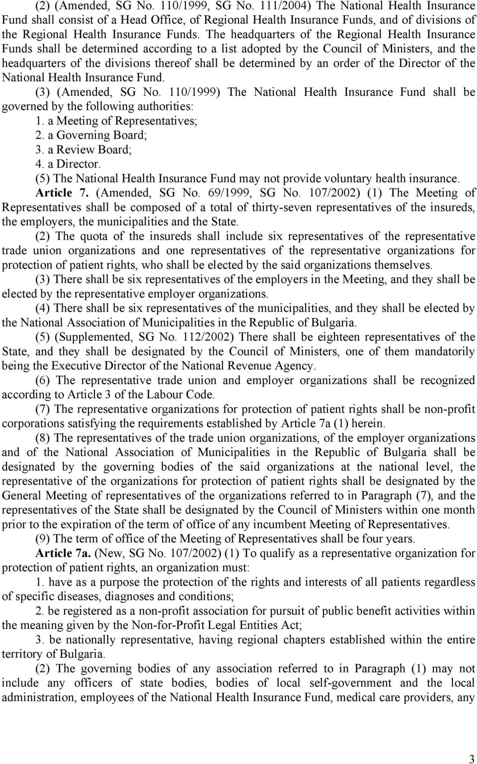 The headquarters of the Regional Health Insurance Funds shall be determined according to a list adopted by the Council of Ministers, and the headquarters of the divisions thereof shall be determined