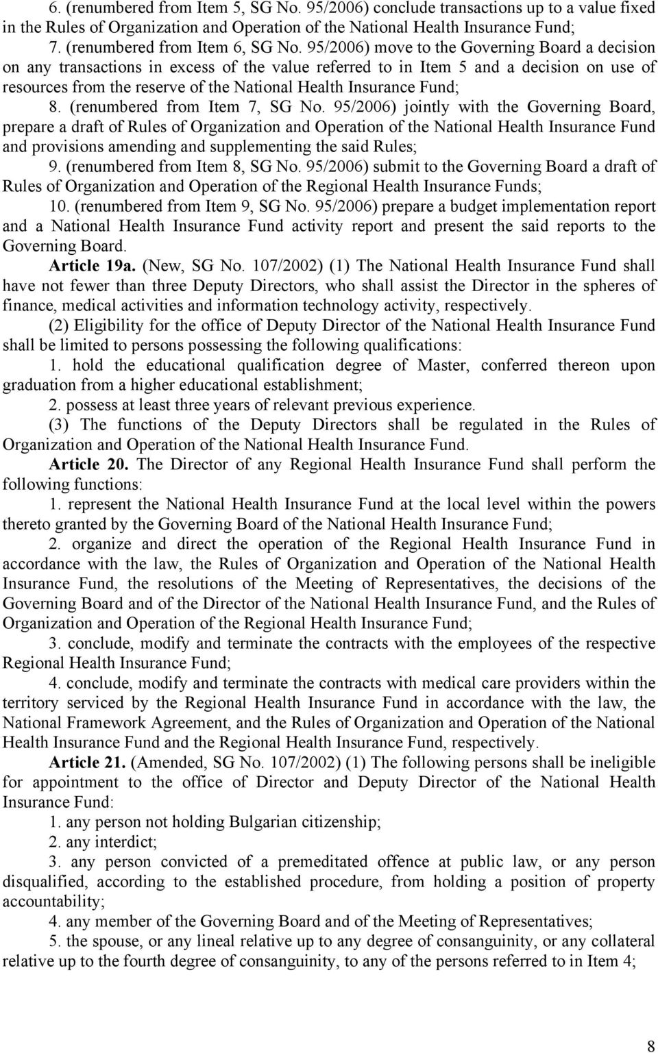 95/2006) move to the Governing Board a decision on any transactions in excess of the value referred to in Item 5 and a decision on use of resources from the reserve of the National Health Insurance