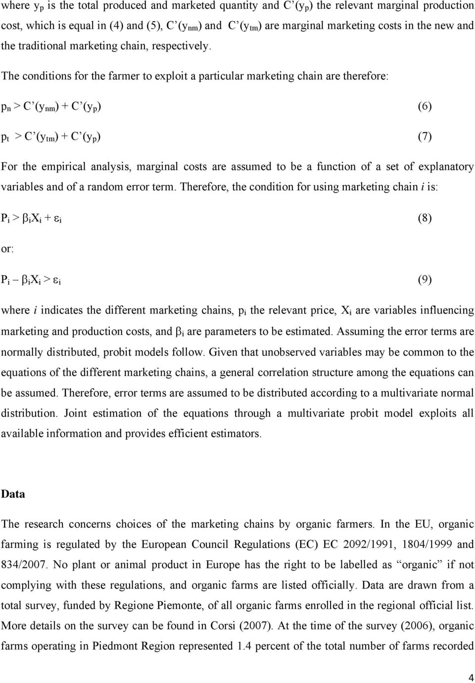 The conditions for the farmer to exploit a particular marketing chain are therefore: p n > C (y nm ) + C (y p ) (6) p t > C (y tm ) + C (y p ) (7) For the empirical analysis, marginal costs are
