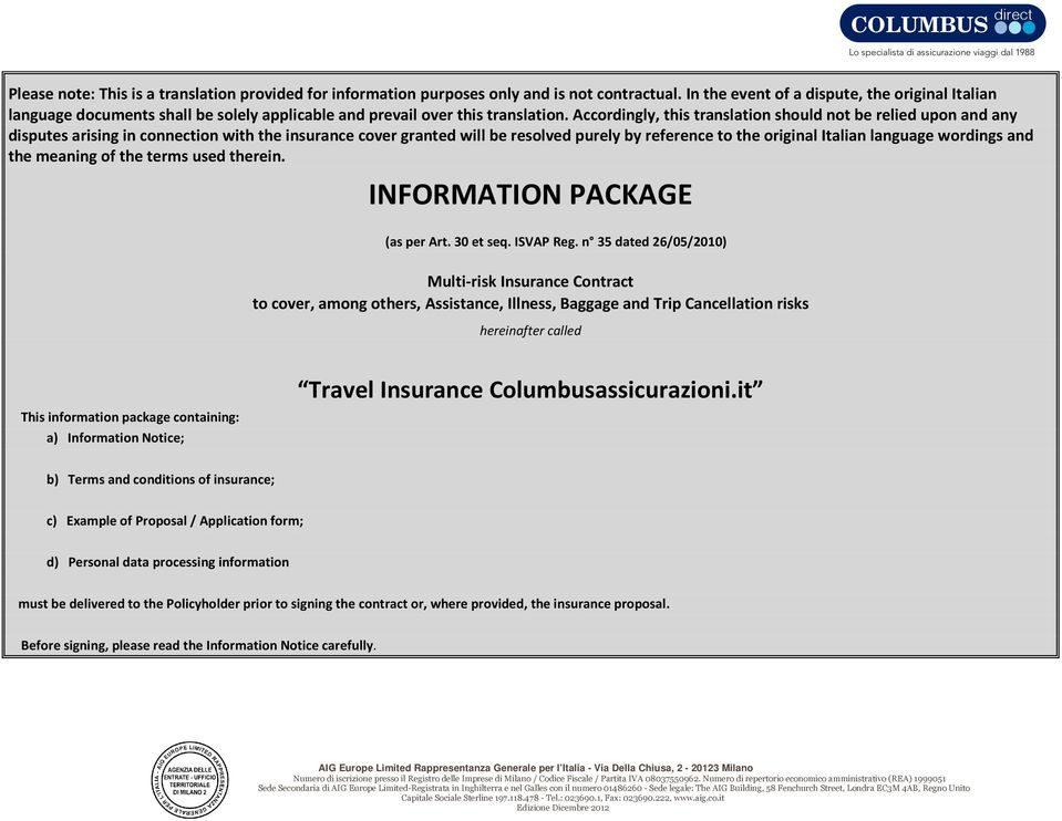 Accordingly, this translation should not be relied upon and any disputes arising in connection with the insurance cover granted will be resolved purely by reference to the original Italian language