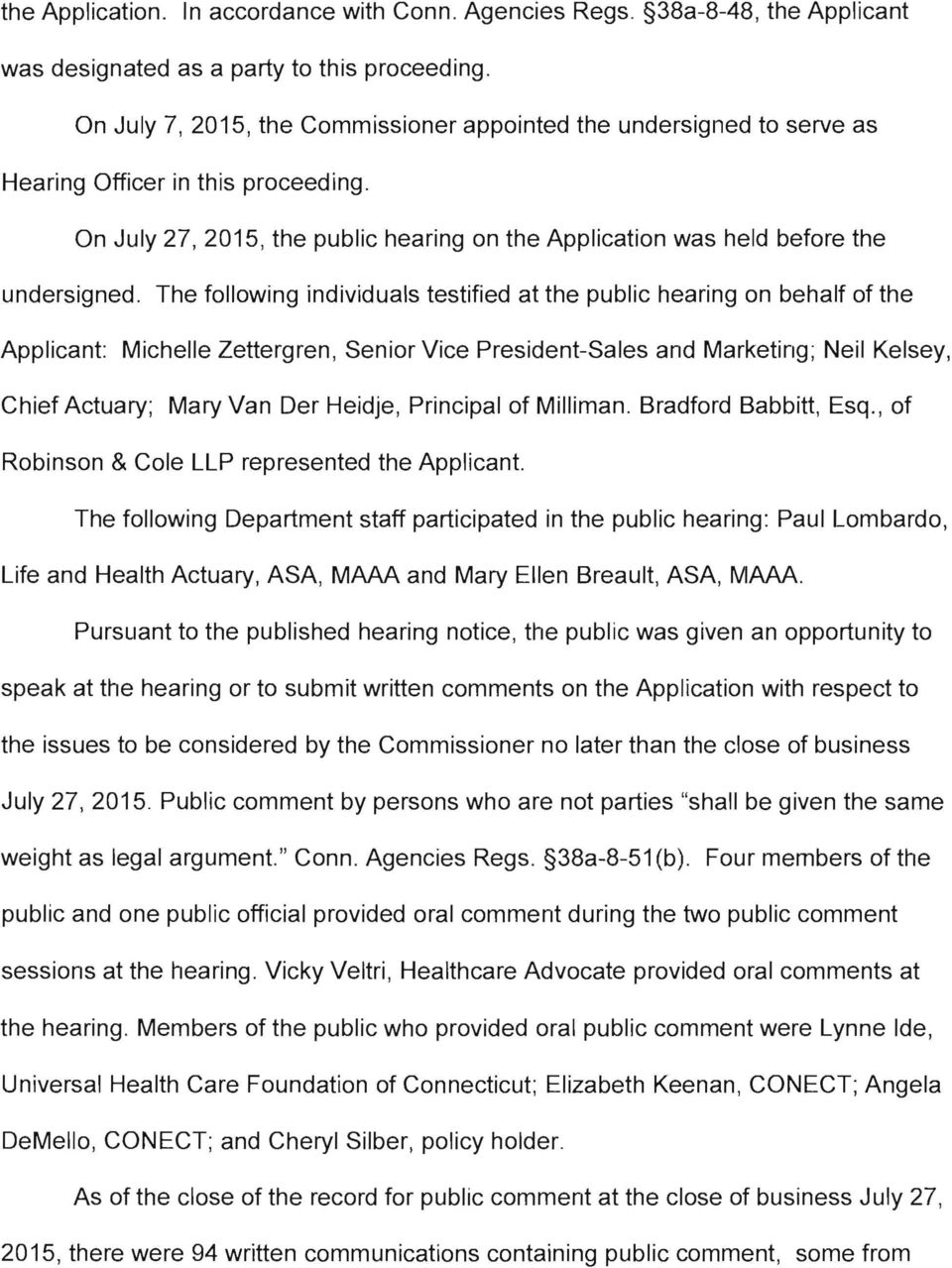 The following individuals testified at the public hearing on behalf of the Applicant: Michelle Zettergren, Senior Vice President-Sales and Marketing; Neil Kelsey, Chief Actuary; Mary Van Der Heidje,