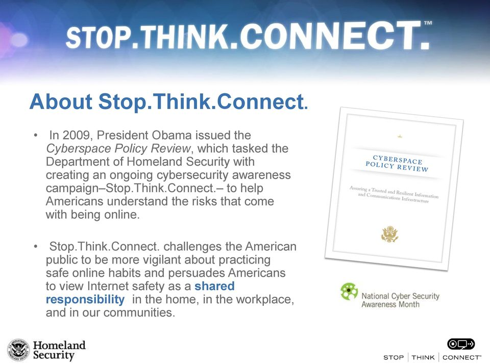 ongoing cybersecurity awareness campaign Stop.Think.Connect. to help Americans understand the risks that come with being online.