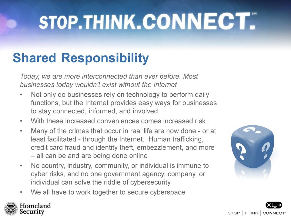 connected, informed, and involved With these increased conveniences comes increased risk Many of the crimes that occur in real life are now done - or at least facilitated - through the Internet.