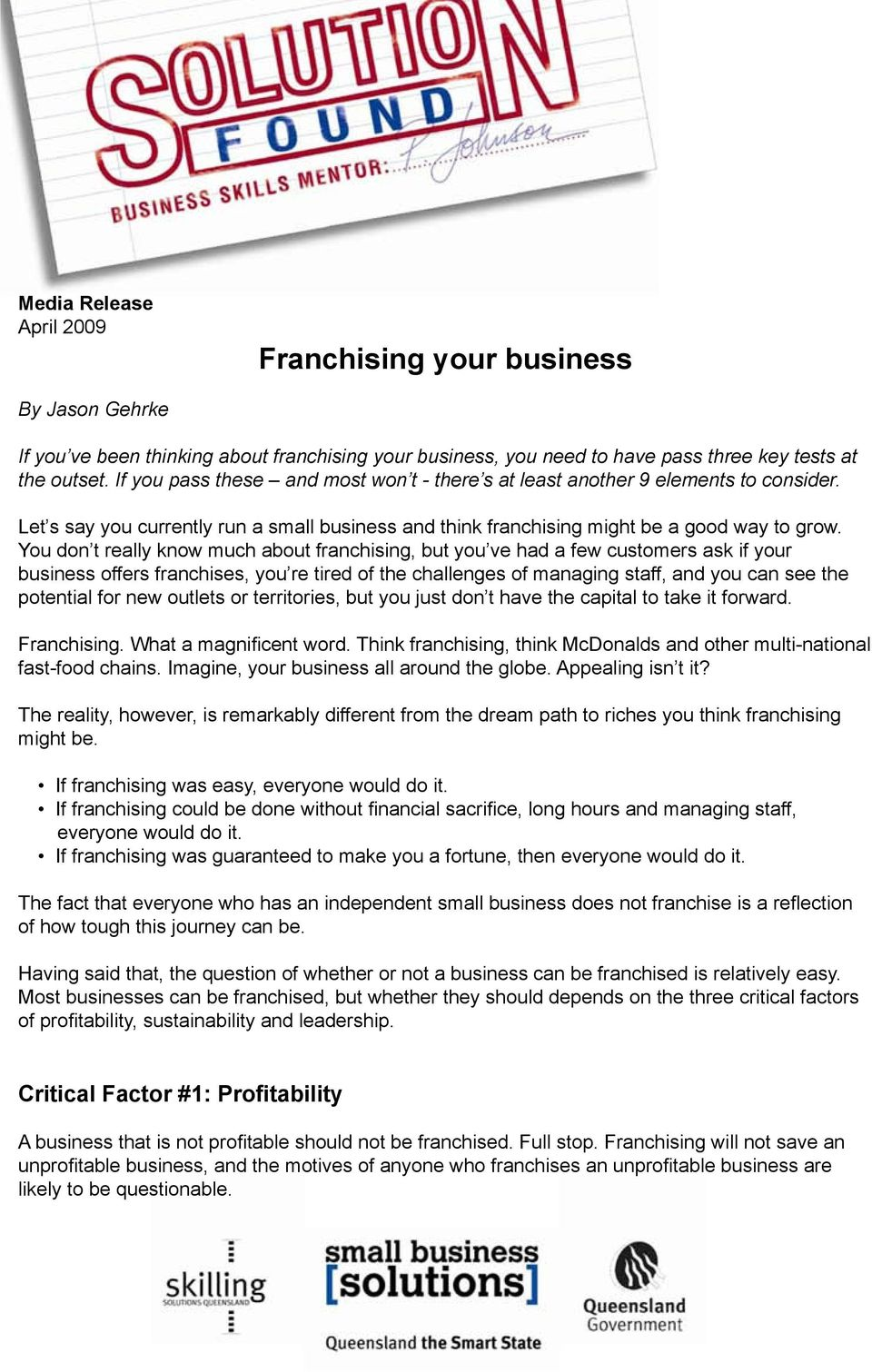 You don t really know much about franchising, but you ve had a few customers ask if your business offers franchises, you re tired of the challenges of managing staff, and you can see the potential