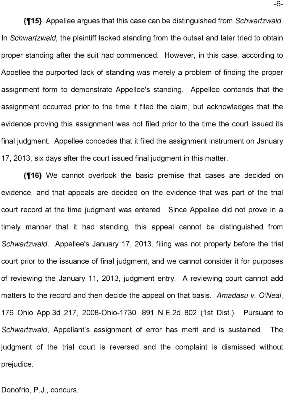 However, in this case, according to Appellee the purported lack of standing was merely a problem of finding the proper assignment form to demonstrate Appellee's standing.