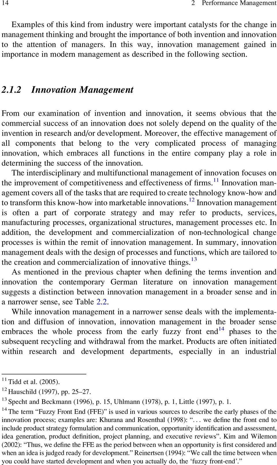 2 Innovation Management From our examination of invention and innovation, it seems obvious that the commercial success of an innovation does not solely depend on the quality of the invention in