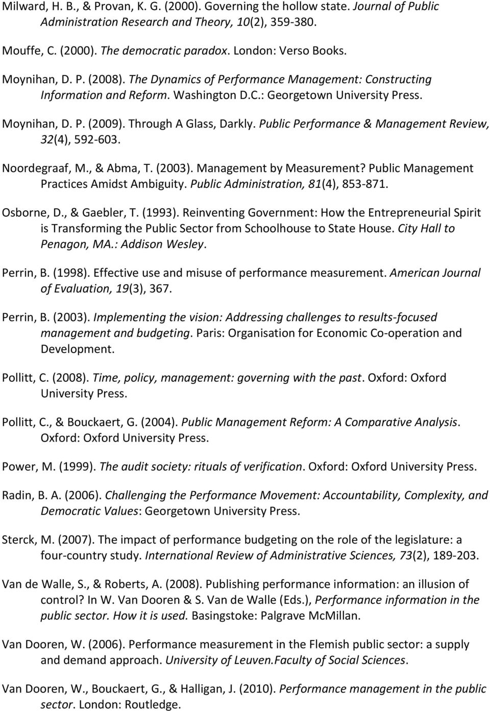 Through A Glass, Darkly. Public Performance & Management Review, 32(4), 592-603. Noordegraaf, M., & Abma, T. (2003). Management by Measurement? Public Management Practices Amidst Ambiguity.