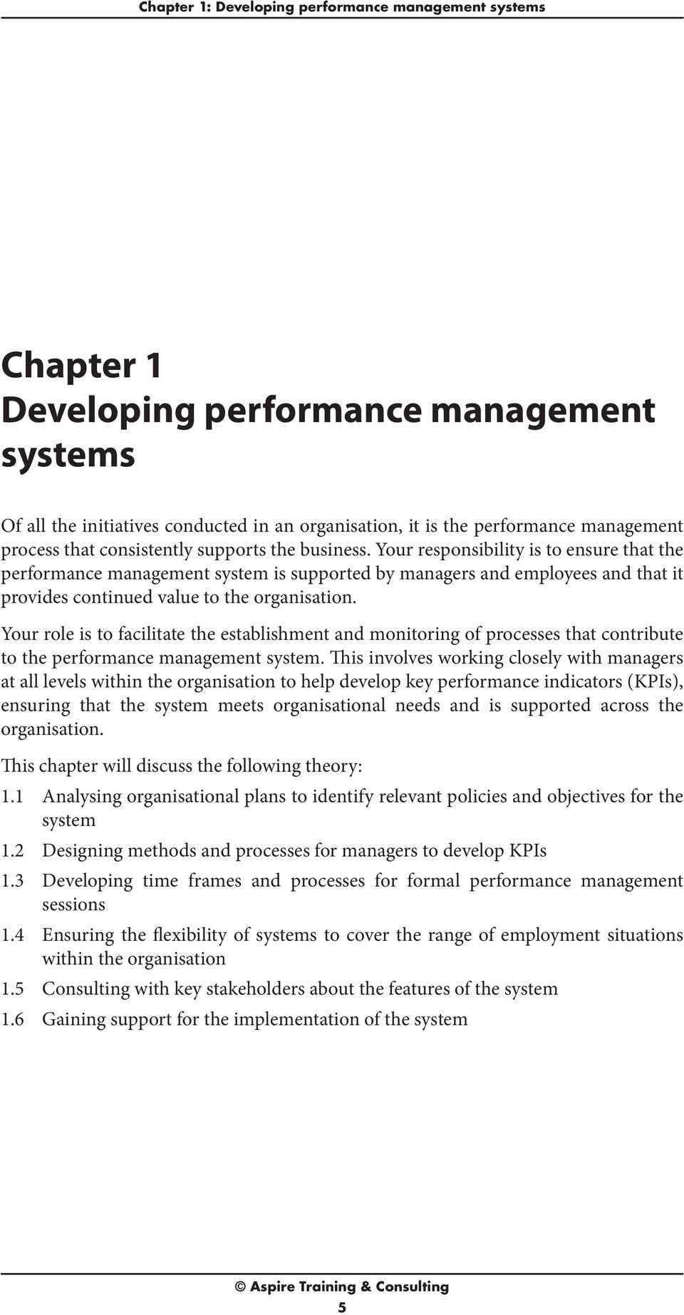 Your responsibility is to ensure that the performance management system is supported by managers and employees and that it provides continued value to the organisation.